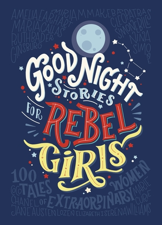 Review: Goodnight Stories for Rebel Girls by  Elena Favilli & Francesca Cavallo