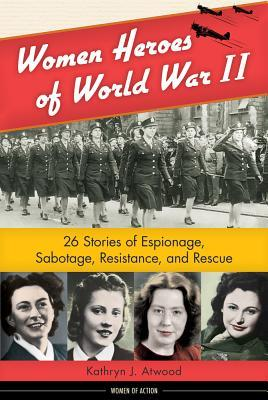 Review: Women Heroes of World War II by Kathryn J. Atwood