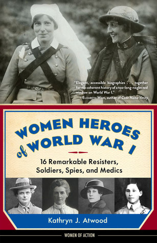 Review: Women Heroes of World War I by Kathryn J.Atwood