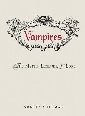 Review: Vampires, the Myths, Legends & Lore by AubreySherman