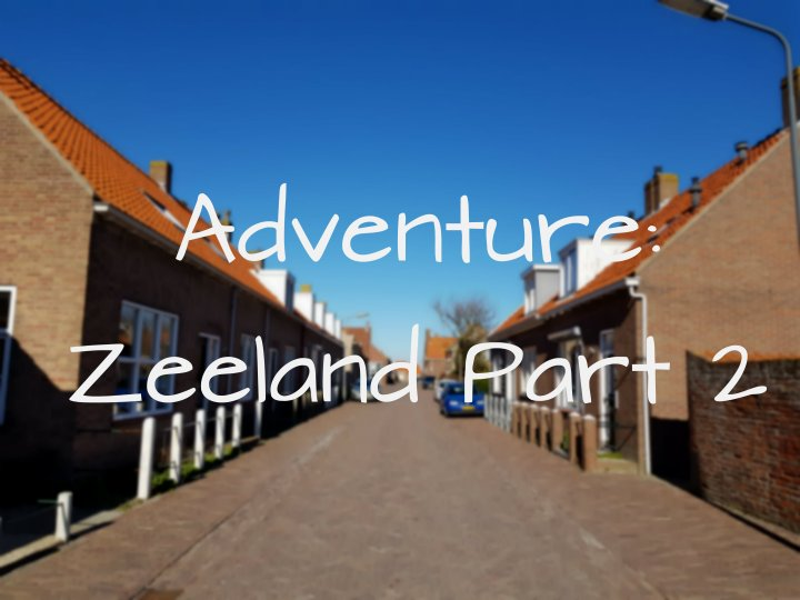 Adventure: Zeeland part 2!
