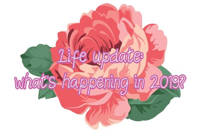 Life update: things happening in2019