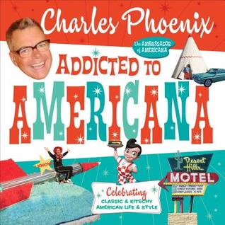 Review: Addicted to Americana by Charles Phoenix