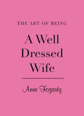 Review: the Art of Being a Well Dressed Wife by AnneFogarty