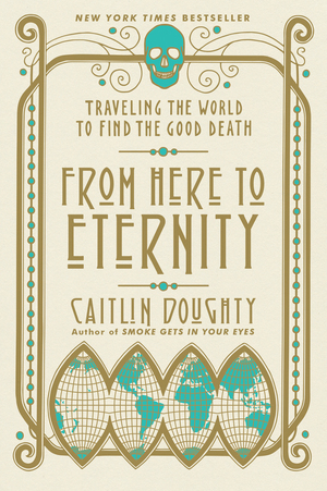 Review: From Here to Eternity by CaitlinDoughty